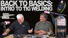Back to Welding Basics: Intro to TIG Welding with Kevin Caron