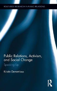 Título: Public relations, activism, and social change: speaking up / Autor: Demetrious, Kristin / Ubicación: Biblioteca FCCTP - USMP 1er Piso / Código: 659.2 D56