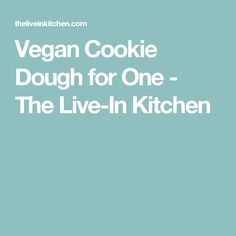 Vegan Cookie Dough for One - The Live-In Kitchen