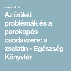 Az ízületi problémák és a porckopás csodaszere: a zselatin - Egészség Könyvtár Health Fitness, Sport, Beauty, Nature, Deporte, Health And Wellness, Sports, Cosmetology, Health And Fitness