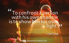 Confront A Person With His Own Shadow -