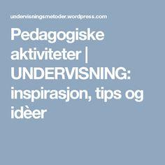 Pedagogiske aktiviteter | UNDERVISNING: inspirasjon, tips og idèer