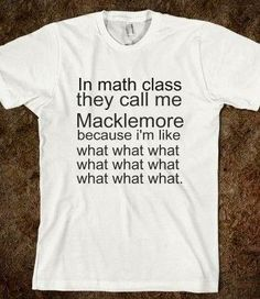 BHAHAHAH i need this so bad! macklemore math - Alohomora - Skreened T-shirts, Organic Shirts, Hoodies, Kids Tees, Baby One-Pieces and Tote Bags Everything Has Changed, Cool Shirts, Funny Shirts, Awesome Shirts, Sarcastic Shirts, Funny Sweatshirts, T Shirt Makeover, Mommy Makeover, Outfit Online