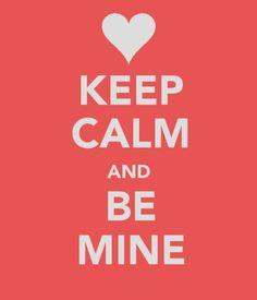 keep calm and be mine<3