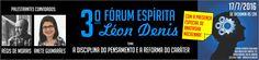 3º Fórum Espírita Léon Denis -  Bento Ribeiro - RJ - http://www.agendaespiritabrasil.com.br/2016/07/15/3o-forum-espirita-leon-denis-bento-ribeiro-rj/