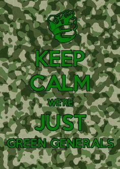 KEEP CALM WE\RE JUST GREEN GENERALS
