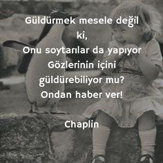 Güldürmek mesele değil ki,  Onu soytarılar da yapıyor.  Gözlerinin içini güldürebiliyor mu?  Ondan haber ver!   - Charlie Chaplin  #sözler #anlamlısözler #güzelsözler #manalısözler #özlüsözler #alıntı #alıntılar #alıntıdır #alıntısözler #şiir #edebiyat