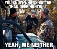 You know what's better than deer hunting?-You know what's better than deer hunting? You know what's better than deer hunting?