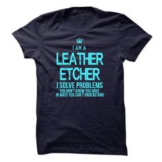 I AM A LEATHER ETCHER T-SHIRTS, HOODIES, SWEATSHIRT (22.99$ ==► Shopping Now)