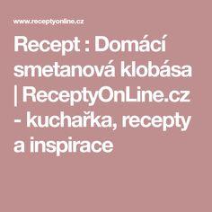 Recept : Domácí smetanová klobása   ReceptyOnLine.cz - kuchařka, recepty a inspirace Med