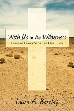 With Us in the Wilderness: Finding God's Story in Our Lives by Laura A. Barclay