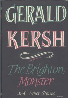 Gerald Kersh, The Brighton Monster and other Stories, Melbourne, London, Toronto: William Heinemann Ltd, [1953]. Jacket by Peter Rudland.