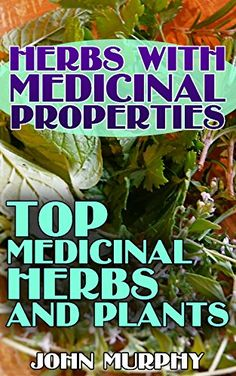 Herbs with Medicinal Properties: Top Medicinal Herbs and Plants: (Alternative Medicine, Healthy Living and Healing), http://www.amazon.com/gp/product/B073QMDKZY/ref=cm_sw_r_pi_eb_2R8xzbCEWMZBE