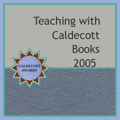 Continuing Blog Post Series: Teaching Resources for Caldecott Books 2005
