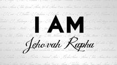 I AM JEHOVAH RAPHA