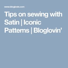 Tips on sewing with Satin | Iconic Patterns | Bloglovin'