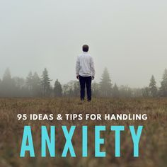 How to Deal With Anxiety and Stress: 95 Ideas, Tips, & Things to Try