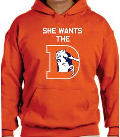 She Wants The D Broncos Unisex Hoodie Colorado Denver nfl football men women adult humor fun S-5XL sizes