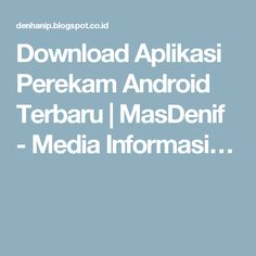 Download Aplikasi Perekam Android Terbaru | MasDenif - Media Informasi…