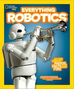 Cover image for National geographic kids. Everything robotics : all the photos, facts, and fun to make you race for robots Stem Science, Science Books, Science Fiction, Steam Learning, Kids Learning, Top Ten Books, National Geographic Society, Fiction And Nonfiction, Book People
