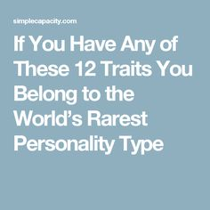 If You Have Any of These 12 Traits You Belong to the World's Rarest Personality Type