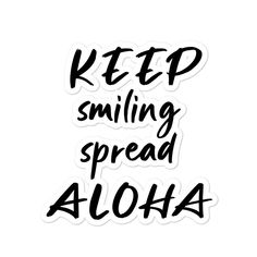 """Keep Aloha Hawaii Project KEEP ALOHA HAWAII brings """"ALOHA"""" to the world. - Smiles bring happiness - - Share the aloha spirit around the world - Keep Smiling Spread Aloha Humbleness, Aloha Spirit, Aloha Hawaii, Free Stickers, Adhesive Vinyl, Compassion, Patience, Don't Forget, Bubbles"""