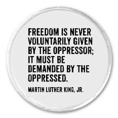"Freedom is never voluntarily given Martin Luther King Jr 3"" Sew On Patch Quote 