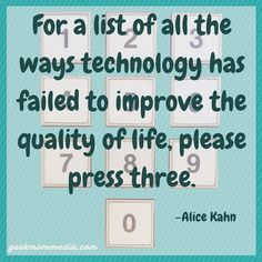 For a list of all the ways technology has failed to improve the quality of life please press three. AliceKahn #quote #technology #pin