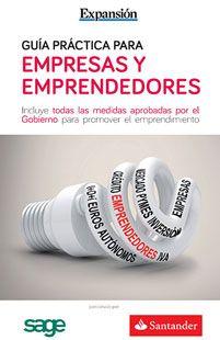 Guía práctica para empresas y emprendedores : incluye todas las medidas aprobadas por el Gobierno para promover el emprendimiento / Expansión (2013)