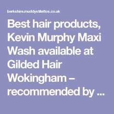 Best hair products, Kevin Murphy Maxi Wash available at Gilded Hair Wokingham – recommended by Muddy Stilettos Berkshire