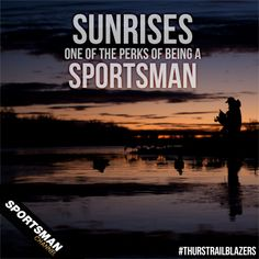 I always say that I feel closest to God when I'm on the lake (or in the woods) as the sun rises! There's nothing else like it in the world!