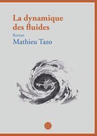 Mathieu Tazo - La dynamique des fluides. - 18€