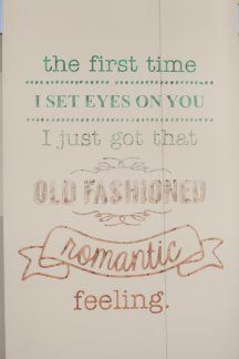 The first time I set eyes on you, I just got that old fashioned, romantic feeling. Wedding sign.