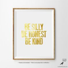 Be Silly Be Honest Be Kind, Inspirational Print, Motivational Wall Decor, Gold Art Print, Office Wall Art, Gold Bedroom Decor