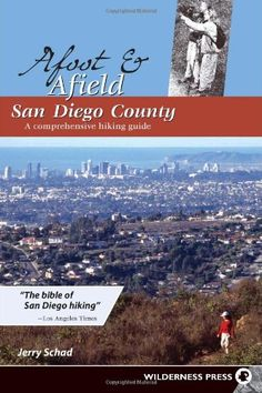 Afoot and Afield: San Diego County: A Comprehensive Hiking Guide by Jerry Schad