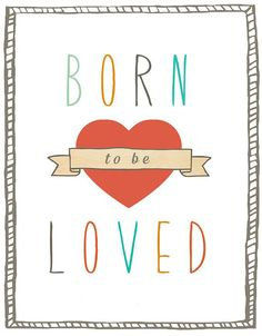 'Born to be Loved' Print