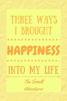 3 Ways I Brought Happiness Into My Life