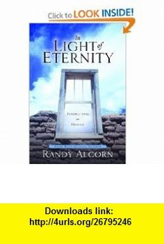 In Light of Eternity Perspectives on Heaven (9781578562992) Randy Alcorn , ISBN-10: 1578562996  , ISBN-13: 978-1578562992 ,  , tutorials , pdf , ebook , torrent , downloads , rapidshare , filesonic , hotfile , megaupload , fileserve