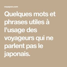 Quelques mots et phrases utiles à l'usage des voyageurs qui ne parlent pas le japonais.