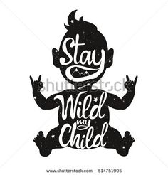Vector hand drawn style typography poster with inspirational quote - Stay wild my child. Illustration with baby silhouette with text, arrows and mountains. Greeting card, print art or home decoration