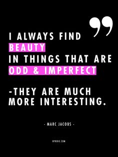 """I always find beauty in things that are odd & imperfect—they are much more interesting."" -Marc Jacobs // #QuotesToLiveBy"