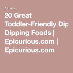 20 Great Toddler-Friendly Dipping Foods | Epicurious.com | Epicurious.com