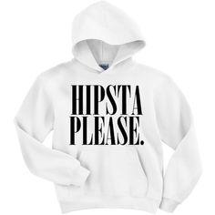 Hipsta Please Hooded Sweatshirt (Preorder) ($32) ❤ liked on Polyvore- haha like the shirt Harry has
