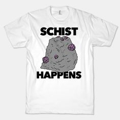 Schist Happens | T-Shirts, Tank Tops, Sweatshirts and Hoodies | HUMAN
