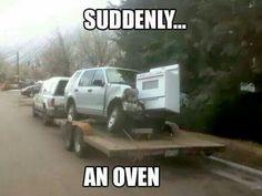 Suddenly. ...an oven