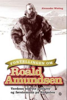 """""""Fortellingen om Roald Amundsen - verdens største polfarer og førstemann på Sydpolen"""" av Alexander Wisting Reading, Books, Movies, Movie Posters, Livros, Films, Libros, Film Poster, Word Reading"""