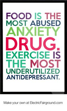 Food is the most abused anxiety drug. Exercise is the most underutilized antidepressant. Framed Quote