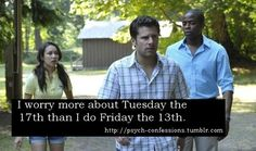 I worry more about Tuesday the 17th than I do Friday the 13th.