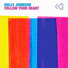 Holly Johnson - Follow Your Heart (Remixes)