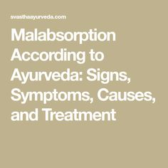 Malabsorption According to Ayurveda: Signs, Symptoms, Causes, and Treatment